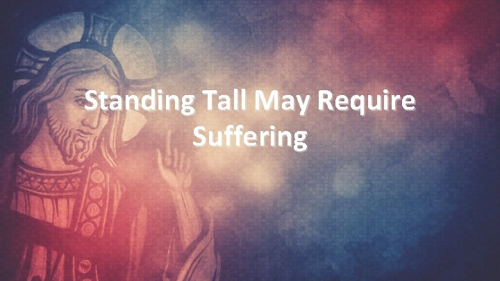Standing Tall May Require Suffering