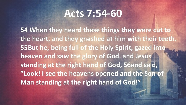 Acts 7: 54 -60 54 When they heard these things they were cut to