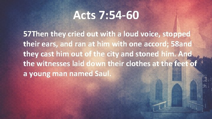 Acts 7: 54 -60 57 Then they cried out with a loud voice, stopped