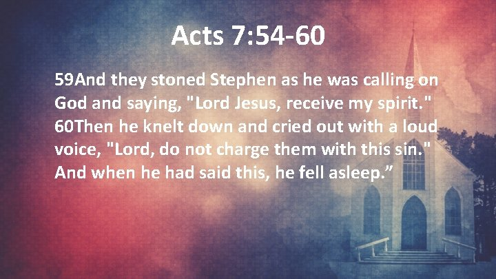 Acts 7: 54 -60 59 And they stoned Stephen as he was calling on