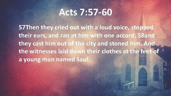 Acts 7: 57 -60 57 Then they cried out with a loud voice, stopped