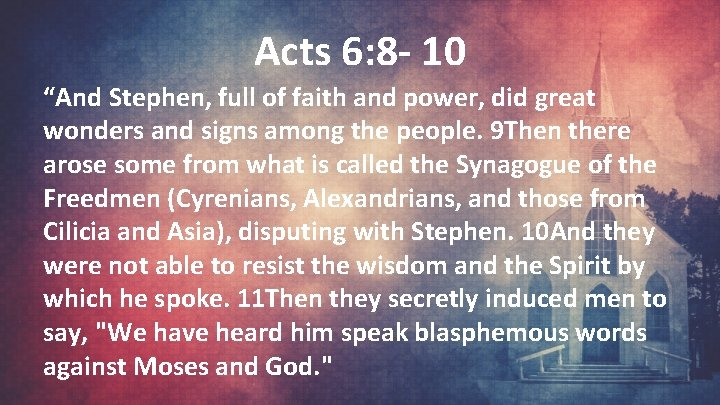 """Acts 6: 8 - 10 """"And Stephen, full of faith and power, did great"""