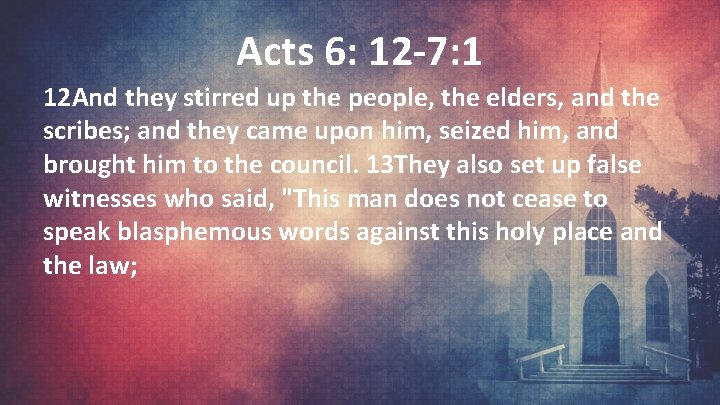 Acts 6: 12 -7: 1 12 And they stirred up the people, the elders,