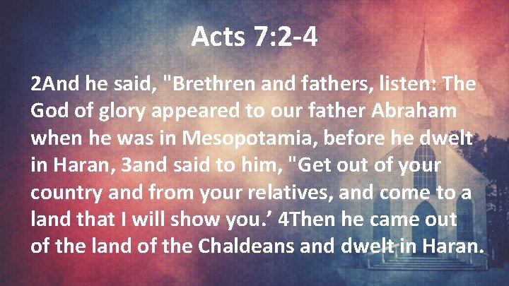 """Acts 7: 2 -4 2 And he said, """"Brethren and fathers, listen: The God"""