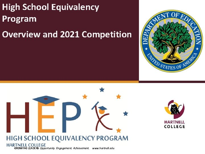 High School Equivalency Program Overview and 2021 Competition GROWING LEADERS Opportunity. Engagement. Achievement. www.