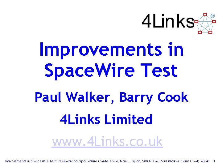 Improvements in Space. Wire Test Paul Walker, Barry Cook 4 Links Limited www. 4