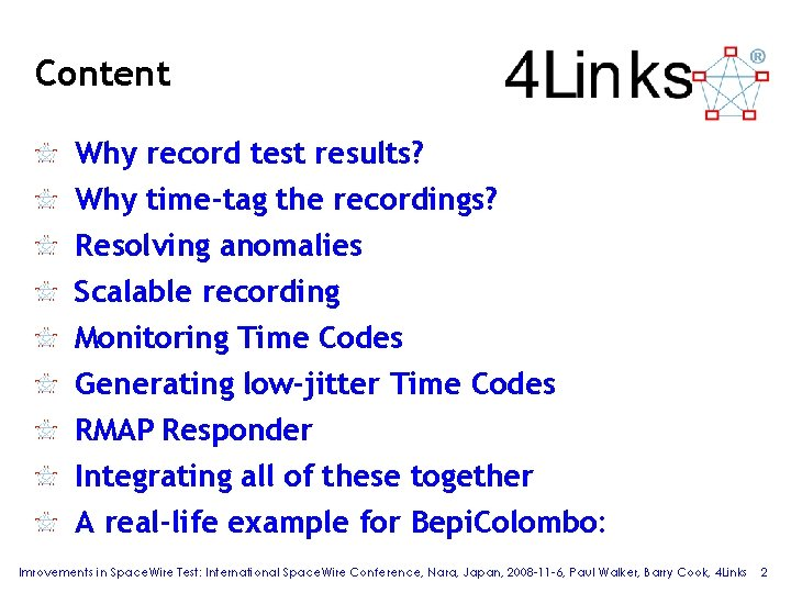 Content Why record test results? Why time-tag the recordings? Resolving anomalies Scalable recording Monitoring