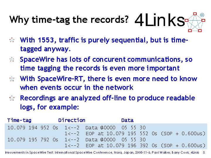 Why time-tag the records? With 1553, traffic is purely sequential, but is timetagged anyway.