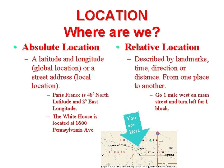 LOCATION Where are we? • Absolute Location – A latitude and longitude (global location)