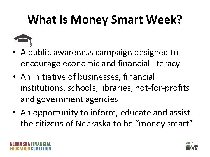 What is Money Smart Week? • A public awareness campaign designed to encourage economic
