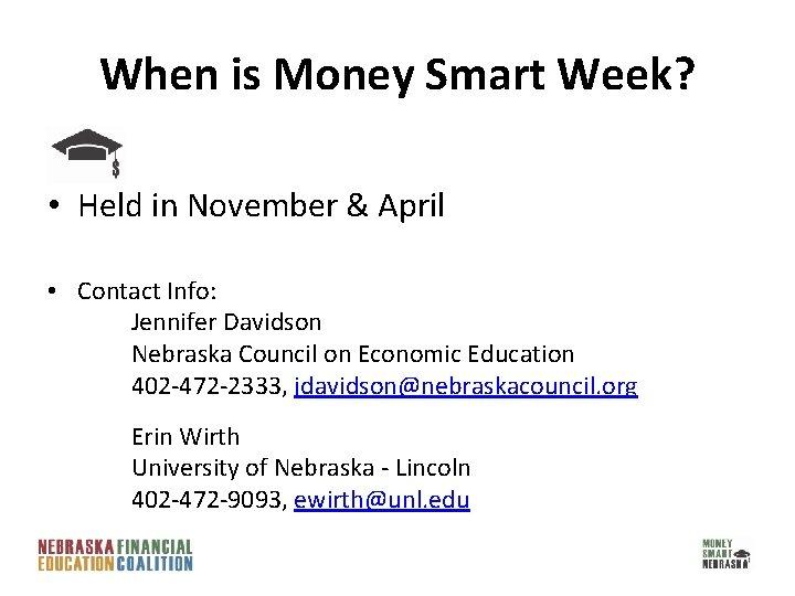 When is Money Smart Week? • Held in November & April • Contact Info: