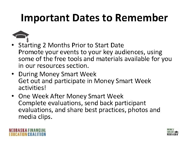 Important Dates to Remember • Starting 2 Months Prior to Start Date Promote your