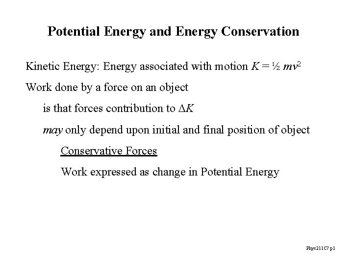 Potential Energy and Energy Conservation Kinetic Energy: Energy associated with motion K = ½