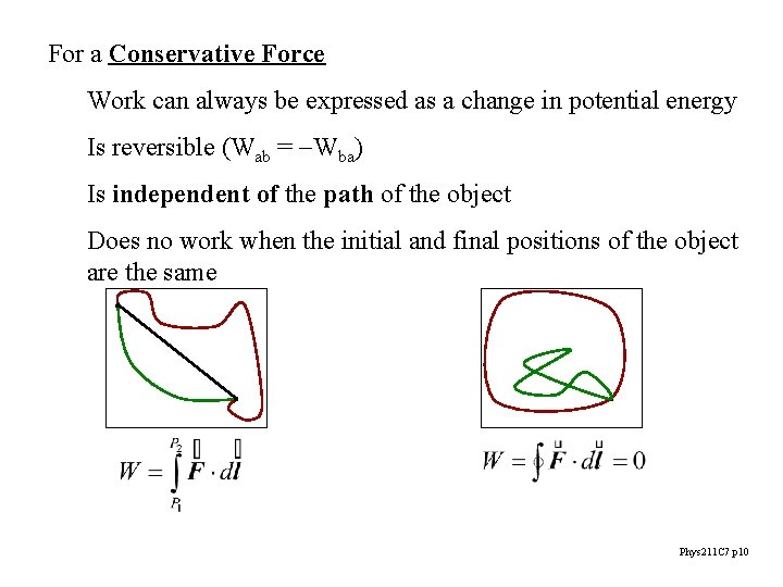 For a Conservative Force Work can always be expressed as a change in potential