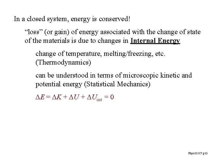 """In a closed system, energy is conserved! """"loss"""" (or gain) of energy associated with"""