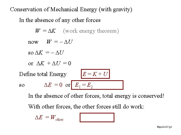 Conservation of Mechanical Energy (with gravity) In the absence of any other forces W