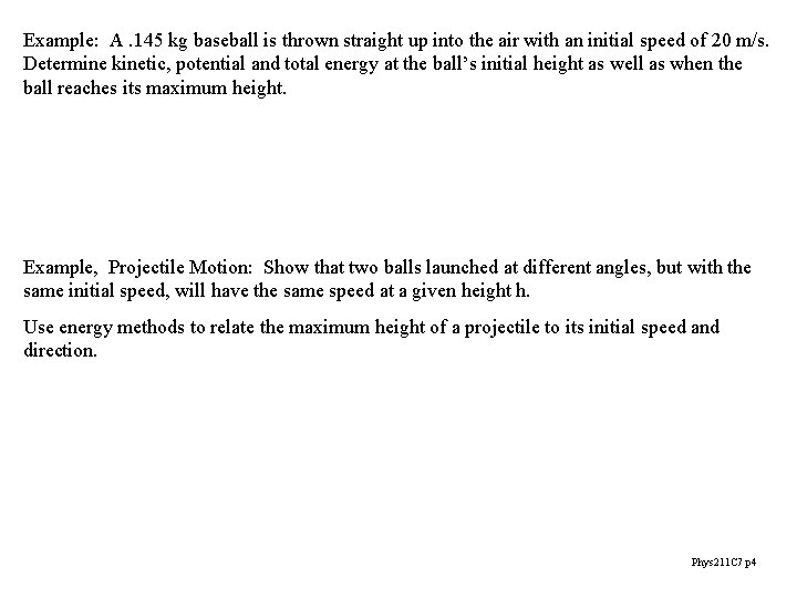Example: A. 145 kg baseball is thrown straight up into the air with an