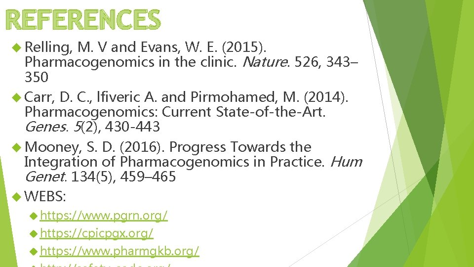 REFERENCES Relling, M. V and Evans, W. E. (2015). Pharmacogenomics in the clinic. Nature.