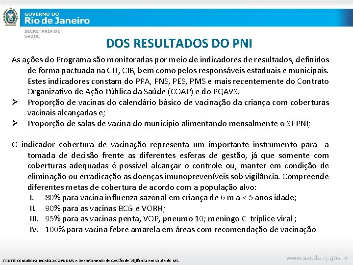 DOS RESULTADOS DO PNI As ações do Programa são monitoradas por meio de indicadores