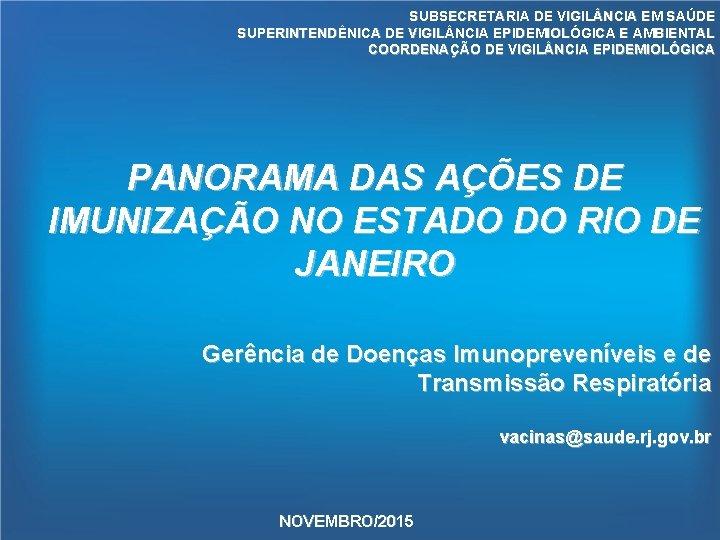 SUBSECRETARIA DE VIGIL NCIA EM SAÚDE SUPERINTENDÊNICA DE VIGIL NCIA EPIDEMIOLÓGICA E AMBIENTAL COORDENAÇÃO