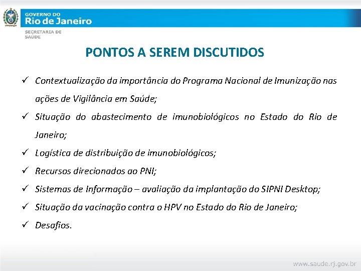 PONTOS A SEREM DISCUTIDOS ü Contextualização da importância do Programa Nacional de Imunização nas