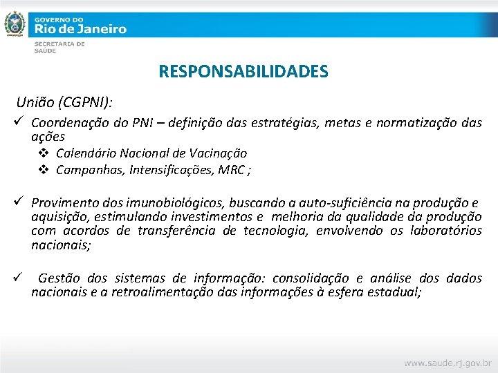 RESPONSABILIDADES União (CGPNI): ü Coordenação do PNI – definição das estratégias, metas e normatização