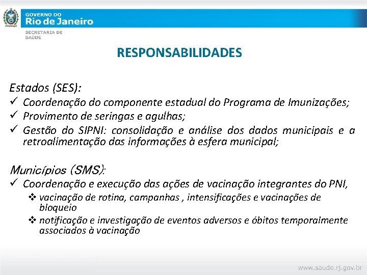 RESPONSABILIDADES Estados (SES): ü Coordenação do componente estadual do Programa de Imunizações; ü Provimento
