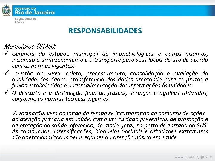 RESPONSABILIDADES Municípios (SMS): ü Gerência do estoque municipal de imunobiológicos e outros insumos, incluindo