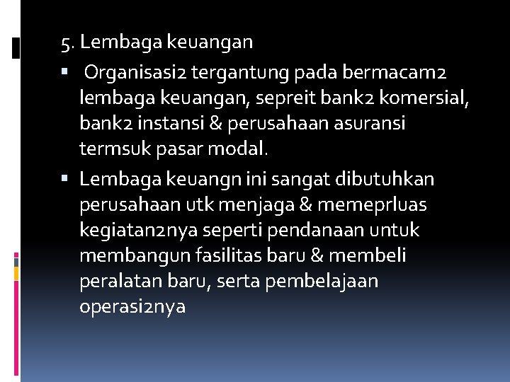 5. Lembaga keuangan Organisasi 2 tergantung pada bermacam 2 lembaga keuangan, sepreit bank 2