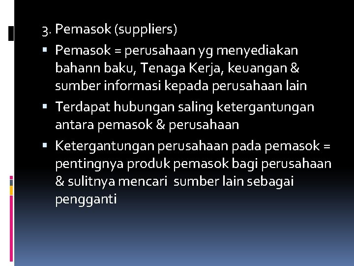 3. Pemasok (suppliers) Pemasok = perusahaan yg menyediakan bahann baku, Tenaga Kerja, keuangan &