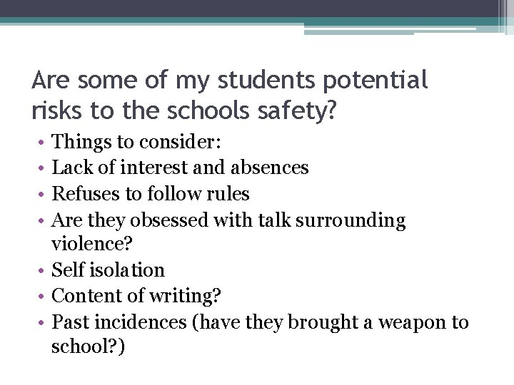 Are some of my students potential risks to the schools safety? • • Things
