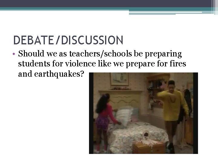 DEBATE/DISCUSSION • Should we as teachers/schools be preparing students for violence like we prepare