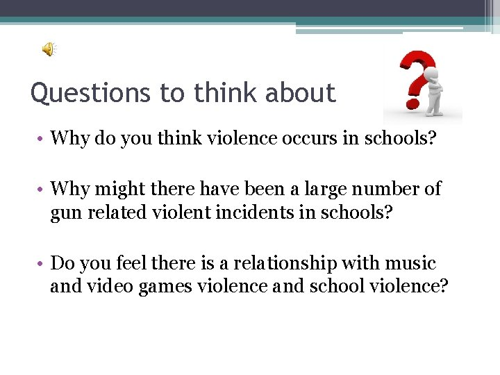Questions to think about • Why do you think violence occurs in schools? •