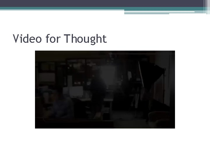 Video for Thought