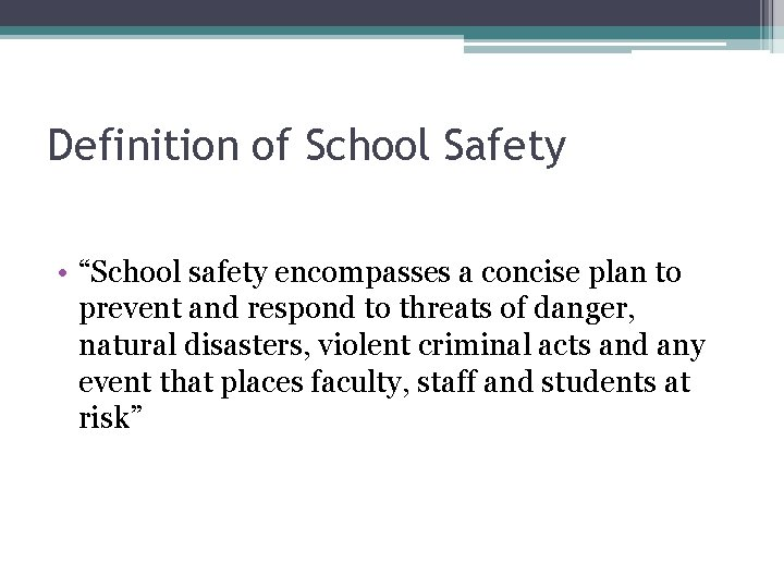 """Definition of School Safety • """"School safety encompasses a concise plan to prevent and"""