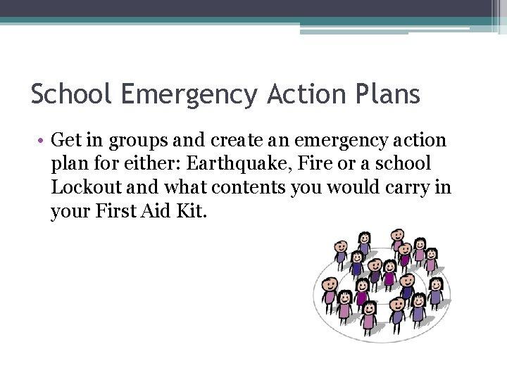 School Emergency Action Plans • Get in groups and create an emergency action plan