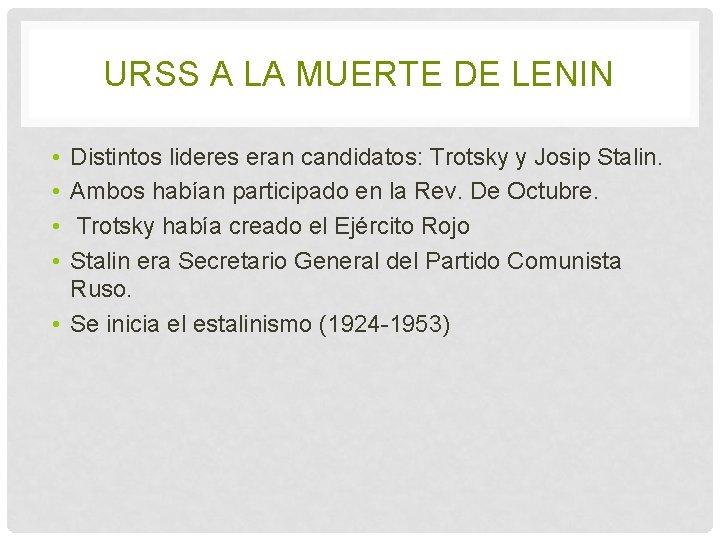 URSS A LA MUERTE DE LENIN • • Distintos lideres eran candidatos: Trotsky y