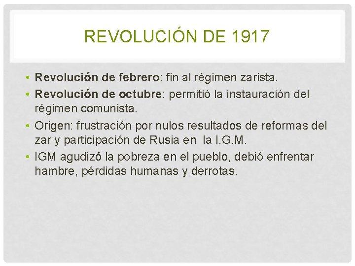 REVOLUCIÓN DE 1917 • Revolución de febrero: fin al régimen zarista. • Revolución de