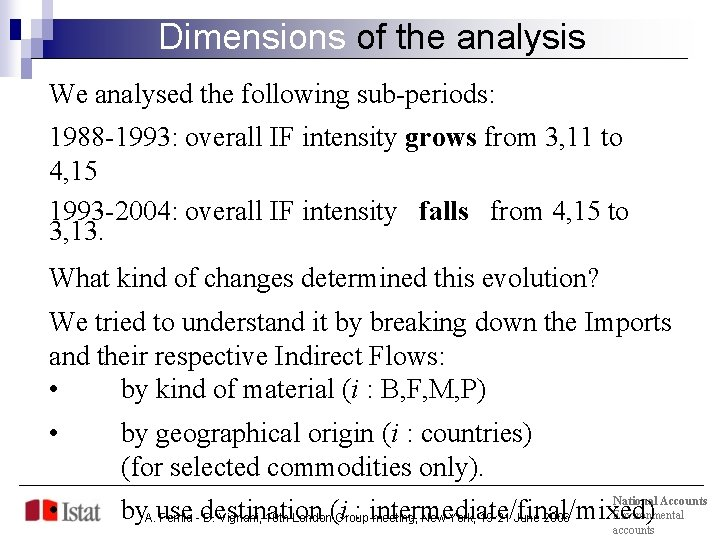 Dimensions of the analysis We analysed the following sub-periods: 1988 -1993: overall IF intensity