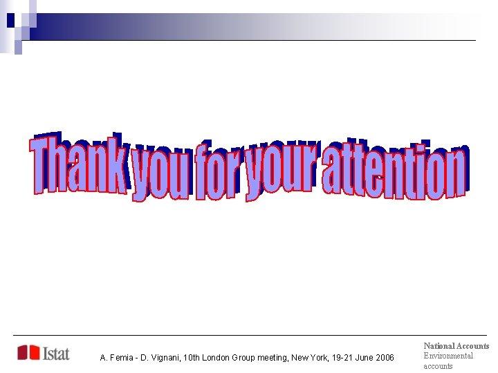 A. Femia - D. Vignani, 10 th London Group meeting, New York, 19 -21