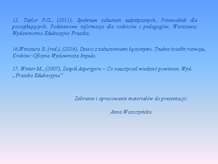 15. Taylor P. G. , (2011), Spektrum zaburzeń autystycznych. Przewodnik dla początkujących. Podstawowe informacje