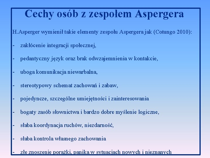Cechy osób z zespołem Aspergera H. Asperger wymienił takie elementy zespołu Aspergera jak (Cotungo