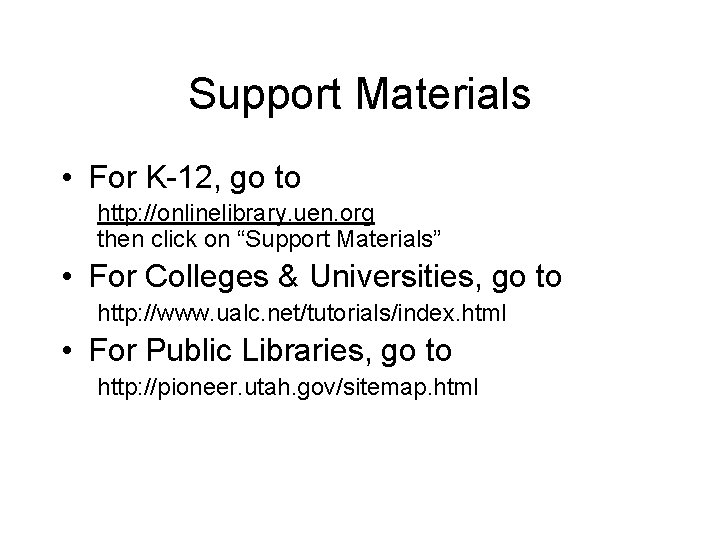 Support Materials • For K-12, go to http: //onlinelibrary. uen. org then click on