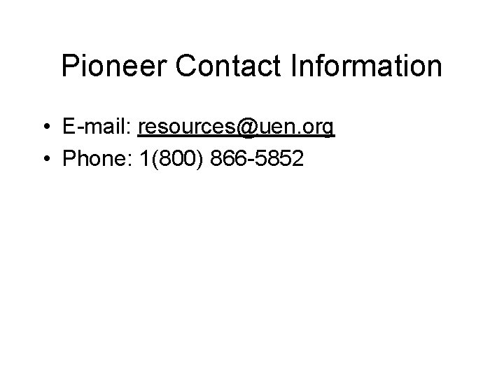 Pioneer Contact Information • E-mail: resources@uen. org • Phone: 1(800) 866 -5852