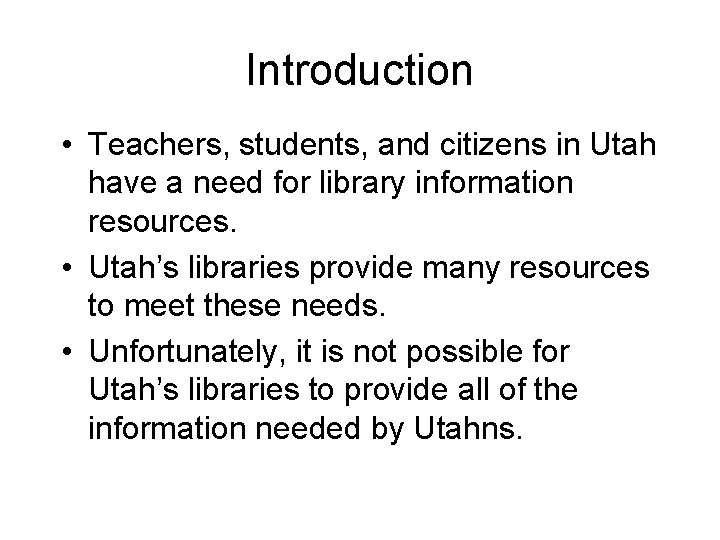 Introduction • Teachers, students, and citizens in Utah have a need for library information