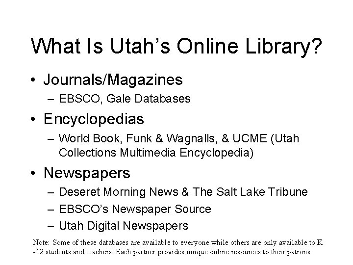 What Is Utah's Online Library? • Journals/Magazines – EBSCO, Gale Databases • Encyclopedias –