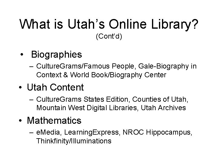 What is Utah's Online Library? (Cont'd) • Biographies – Culture. Grams/Famous People, Gale-Biography in