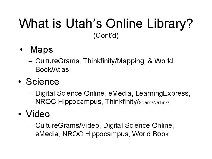 What is Utah's Online Library? (Cont'd) • Maps – Culture. Grams, Thinkfinity/Mapping, & World