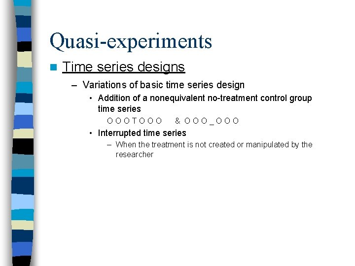 Quasi-experiments n Time series designs – Variations of basic time series design • Addition