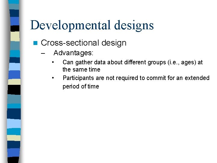 Developmental designs n Cross-sectional design – Advantages: • • Can gather data about different